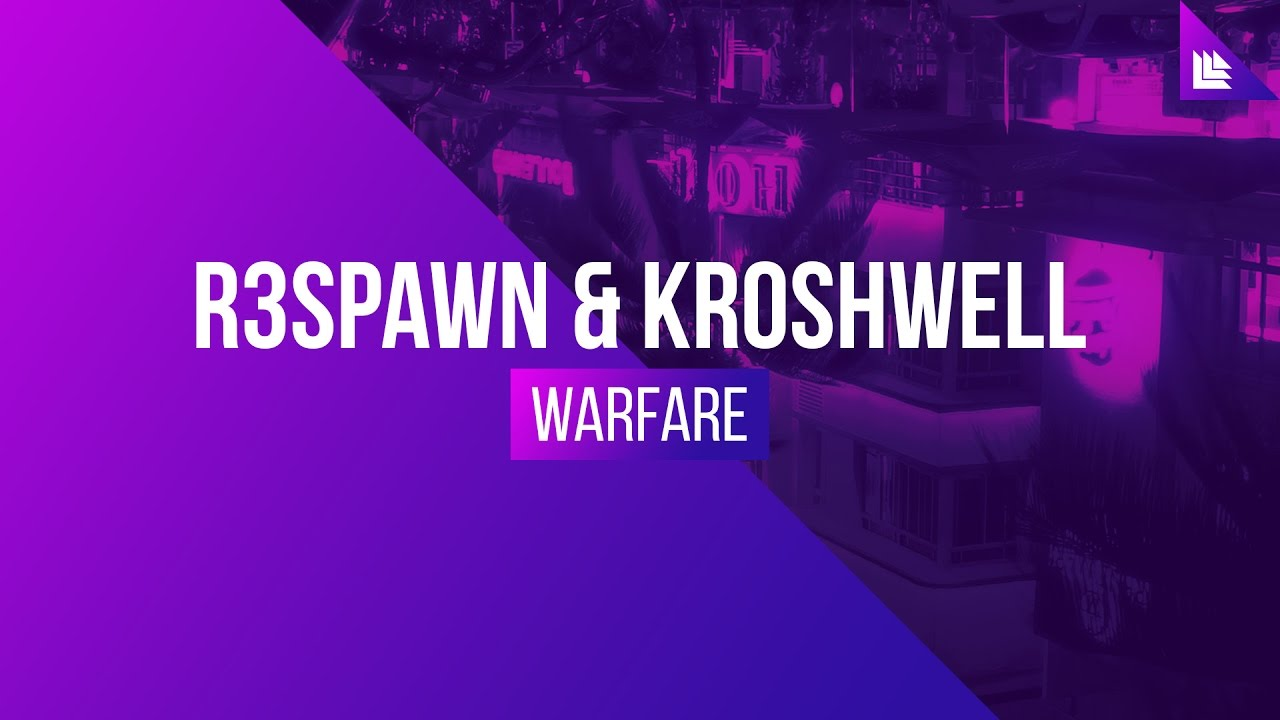 R3SPAWN & Kroshwell - Warfare - YouTube - Linkis.com